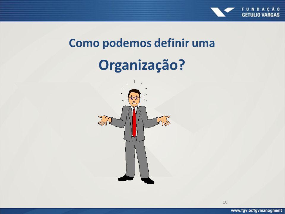 10 Como podemos definir uma Organização?