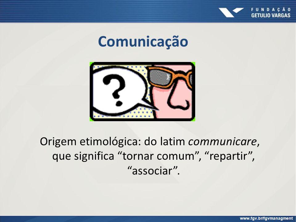 Comunicação Origem etimológica: do latim communicare, que significa tornar comum, repartir, associar.