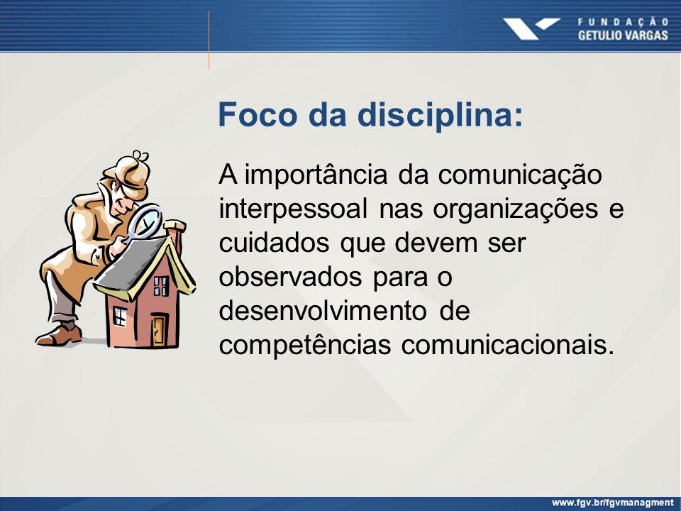 Foco da disciplina: A importância da comunicação interpessoal nas organizações e cuidados que devem ser observados para o desenvolvimento de competênc