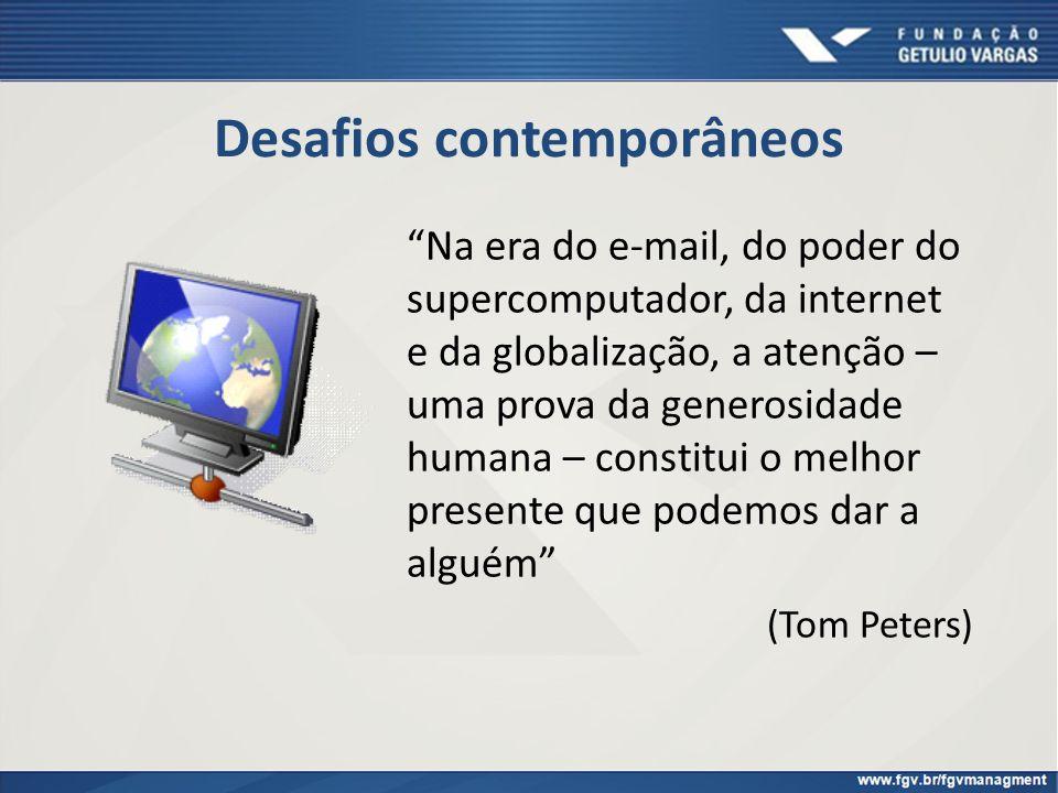 Desafios contemporâneos Na era do e-mail, do poder do supercomputador, da internet e da globalização, a atenção – uma prova da generosidade humana – c