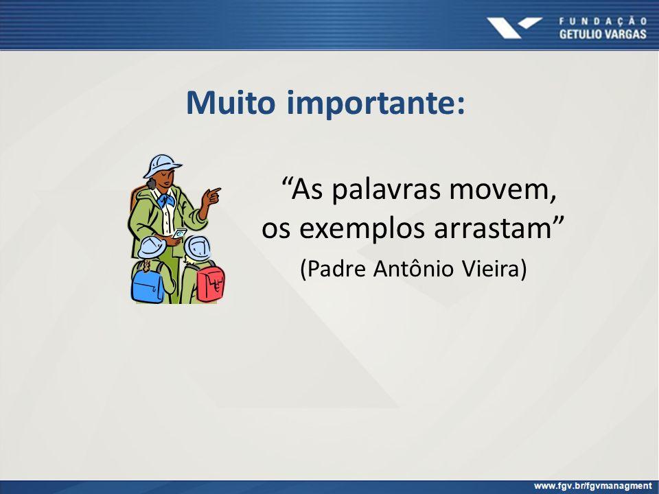 Muito importante: As palavras movem, os exemplos arrastam (Padre Antônio Vieira)