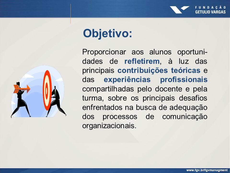 Objetivo: Proporcionar aos alunos oportuni- dades de refletirem, à luz das principais contribuições teóricas e das experiências profissionais comparti