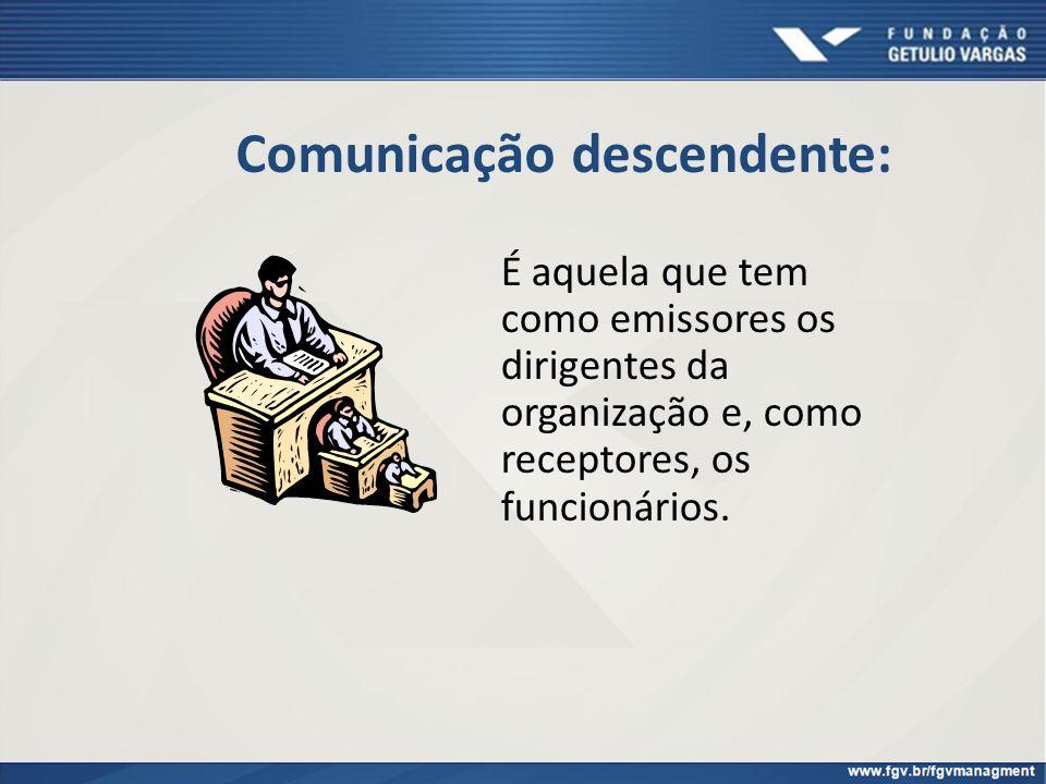 Comunicação descendente: É aquela que tem como emissores os dirigentes da organização e, como receptores, os funcionários.