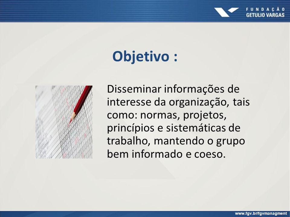 Objetivo : Disseminar informações de interesse da organização, tais como: normas, projetos, princípios e sistemáticas de trabalho, mantendo o grupo be