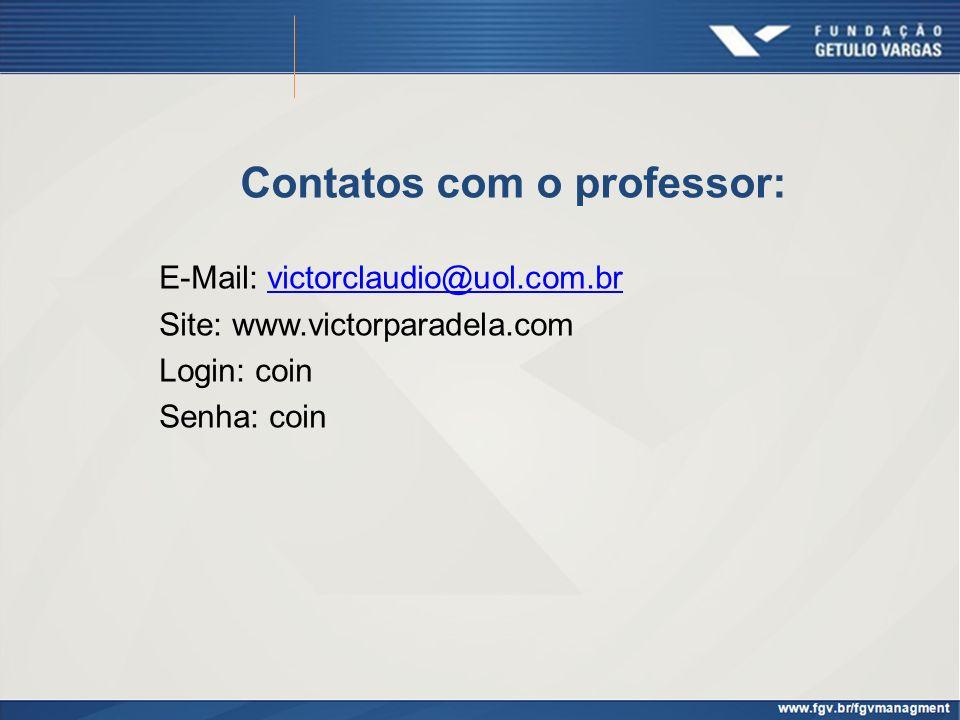 Contatos com o professor: E-Mail: victorclaudio@uol.com.brvictorclaudio@uol.com.br Site: www.victorparadela.com Login: coin Senha: coin