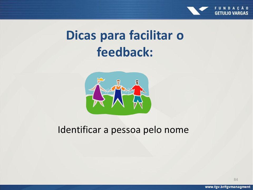 Dicas para facilitar o feedback: Identificar a pessoa pelo nome 84