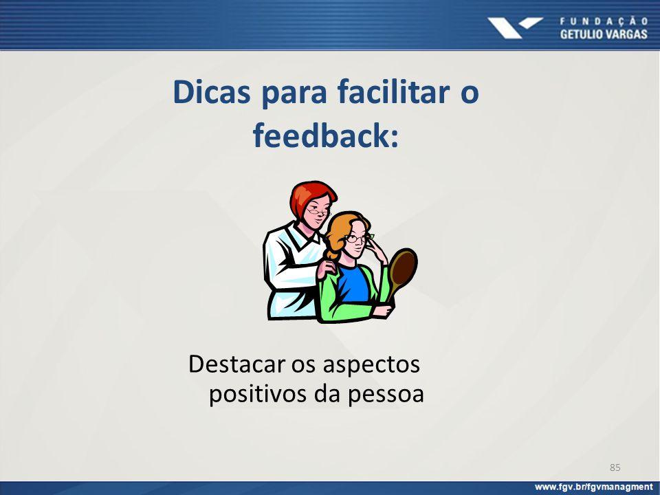 Dicas para facilitar o feedback: Destacar os aspectos positivos da pessoa 85