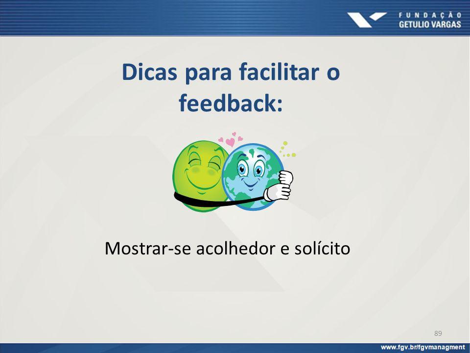Dicas para facilitar o feedback: Mostrar-se acolhedor e solícito 89