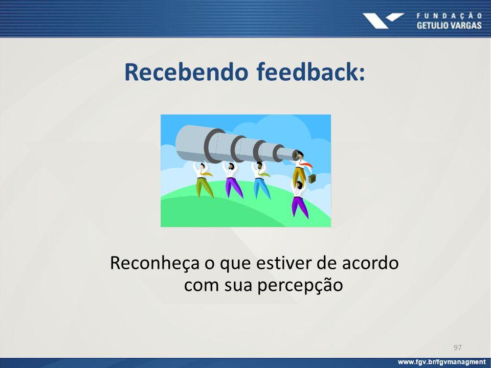 Recebendo feedback: Reconheça o que estiver de acordo com sua percepção 97