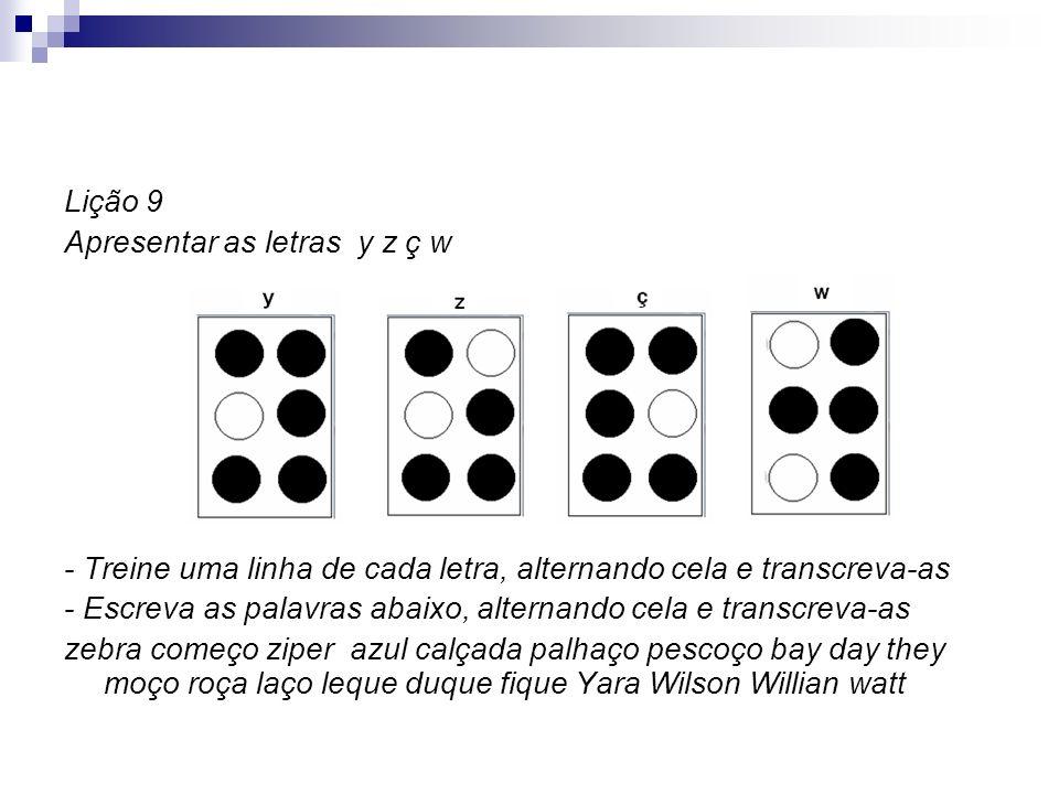 Lição 9 Apresentar as letras y z ç w - Treine uma linha de cada letra, alternando cela e transcreva-as - Escreva as palavras abaixo, alternando cela e
