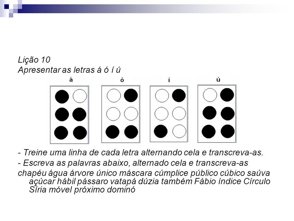 Lição 10 Apresentar as letras á ó í ú - Treine uma linha de cada letra alternando cela e transcreva-as. - Escreva as palavras abaixo, alternado cela e