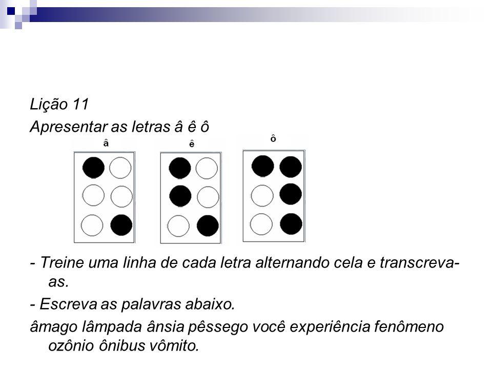 Lição 11 Apresentar as letras â ê ô - Treine uma linha de cada letra alternando cela e transcreva- as. - Escreva as palavras abaixo. âmago lâmpada âns