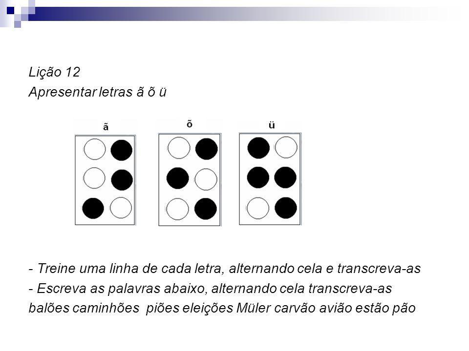 Lição 12 Apresentar letras ã õ ü - Treine uma linha de cada letra, alternando cela e transcreva-as - Escreva as palavras abaixo, alternando cela trans