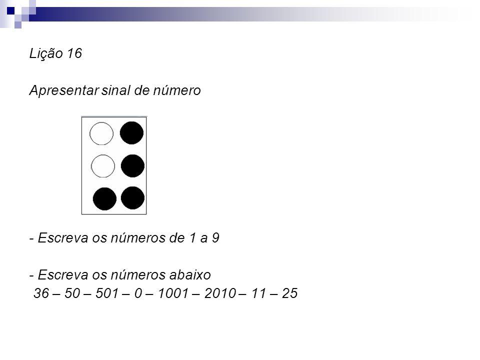 Lição 16 Apresentar sinal de número - Escreva os números de 1 a 9 - Escreva os números abaixo 36 – 50 – 501 – 0 – 1001 – 2010 – 11 – 25