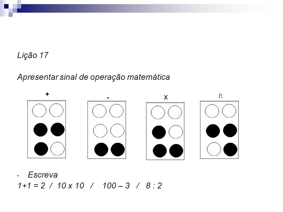 Lição 17 Apresentar sinal de operação matemática - Escreva 1+1 = 2 / 10 x 10 / 100 – 3 / 8 : 2