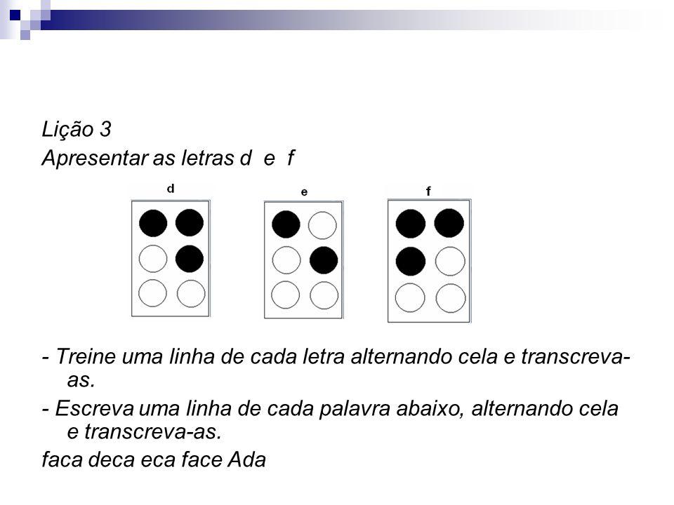 Lição 3 Apresentar as letras d e f - Treine uma linha de cada letra alternando cela e transcreva- as. - Escreva uma linha de cada palavra abaixo, alte