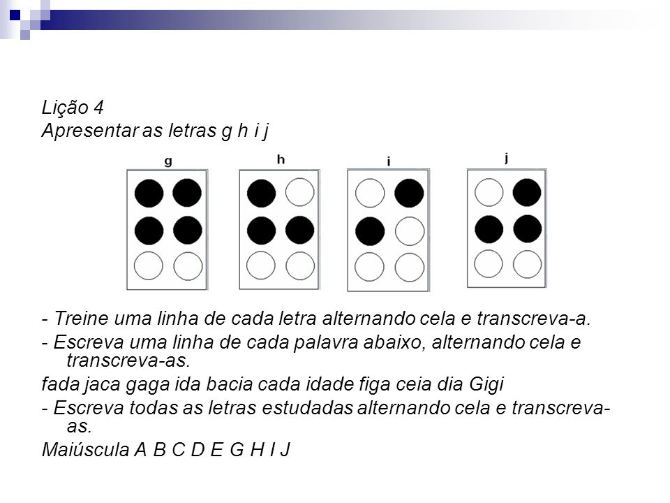 Lição 4 Apresentar as letras g h i j - Treine uma linha de cada letra alternando cela e transcreva-a. - Escreva uma linha de cada palavra abaixo, alte