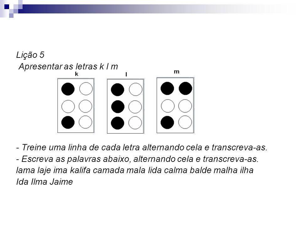 Lição 5 Apresentar as letras k l m - Treine uma linha de cada letra alternando cela e transcreva-as. - Escreva as palavras abaixo, alternando cela e t