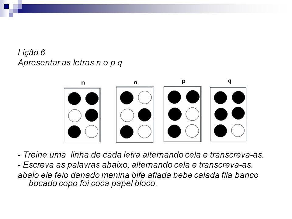 Lição 6 Apresentar as letras n o p q - Treine uma linha de cada letra alternando cela e transcreva-as. - Escreva as palavras abaixo, alternando cela e