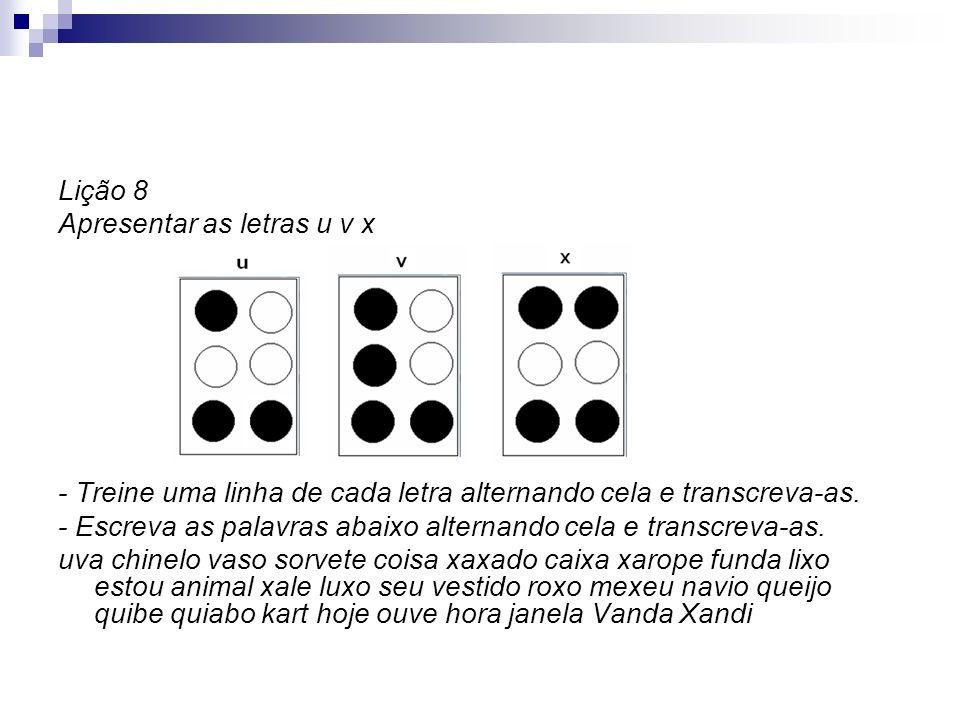 Lição 8 Apresentar as letras u v x - Treine uma linha de cada letra alternando cela e transcreva-as. - Escreva as palavras abaixo alternando cela e tr