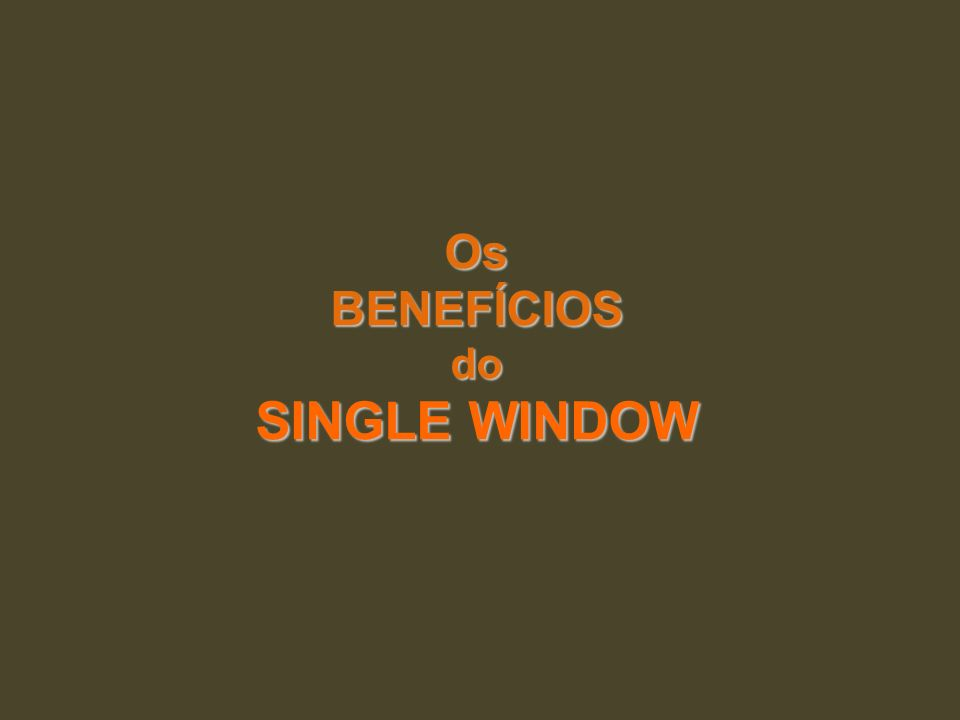 OsBENEFÍCIOSdo SINGLE WINDOW