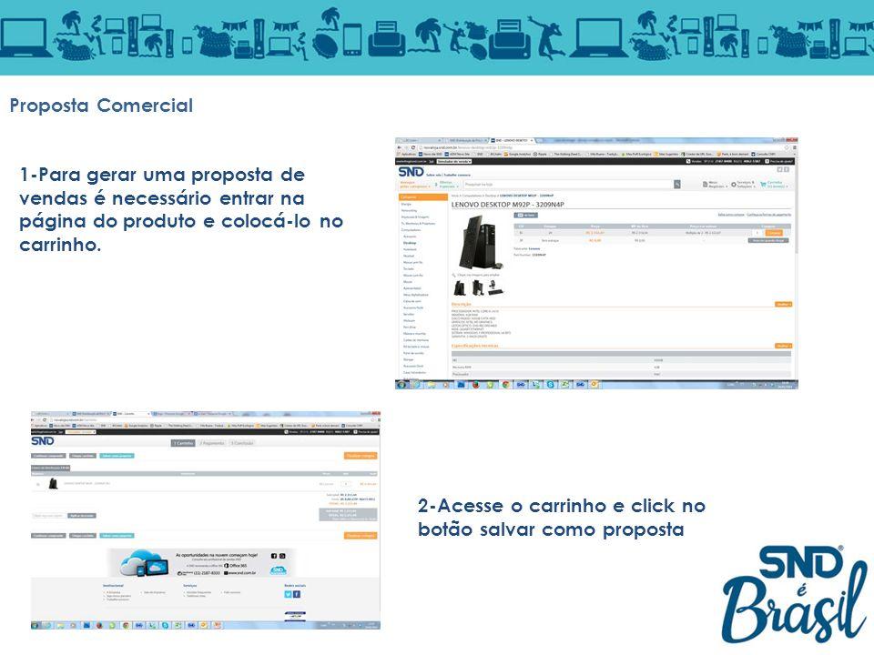 Proposta Comercial 1-Para gerar uma proposta de vendas é necessário entrar na página do produto e colocá-lo no carrinho. 2-Acesse o carrinho e click n