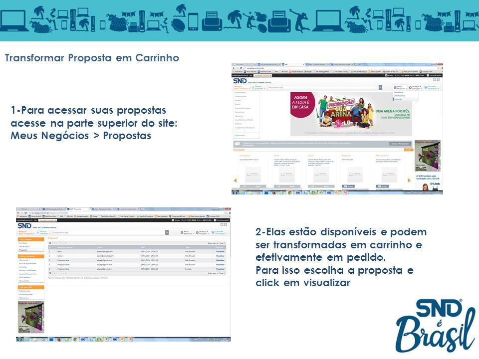 1-Para acessar suas propostas acesse na parte superior do site: Meus Negócios > Propostas Transformar Proposta em Carrinho 2-Elas estão disponíveis e
