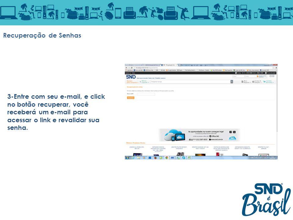 3-Entre com seu e-mail, e click no botão recuperar, você receberá um e-mail para acessar o link e revalidar sua senha. Recuperação de Senhas