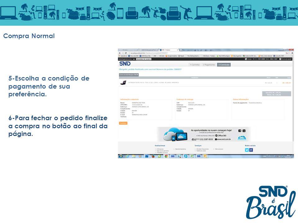 5-Escolha a condição de pagamento de sua preferência. 6-Para fechar o pedido finalize a compra no botão ao final da página. Compra Normal