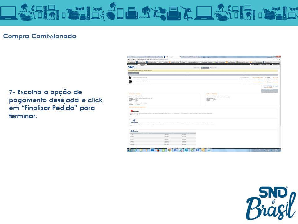 Compra Comissionada 7- Escolha a opção de pagamento desejada e click em Finalizar Pedido para terminar.