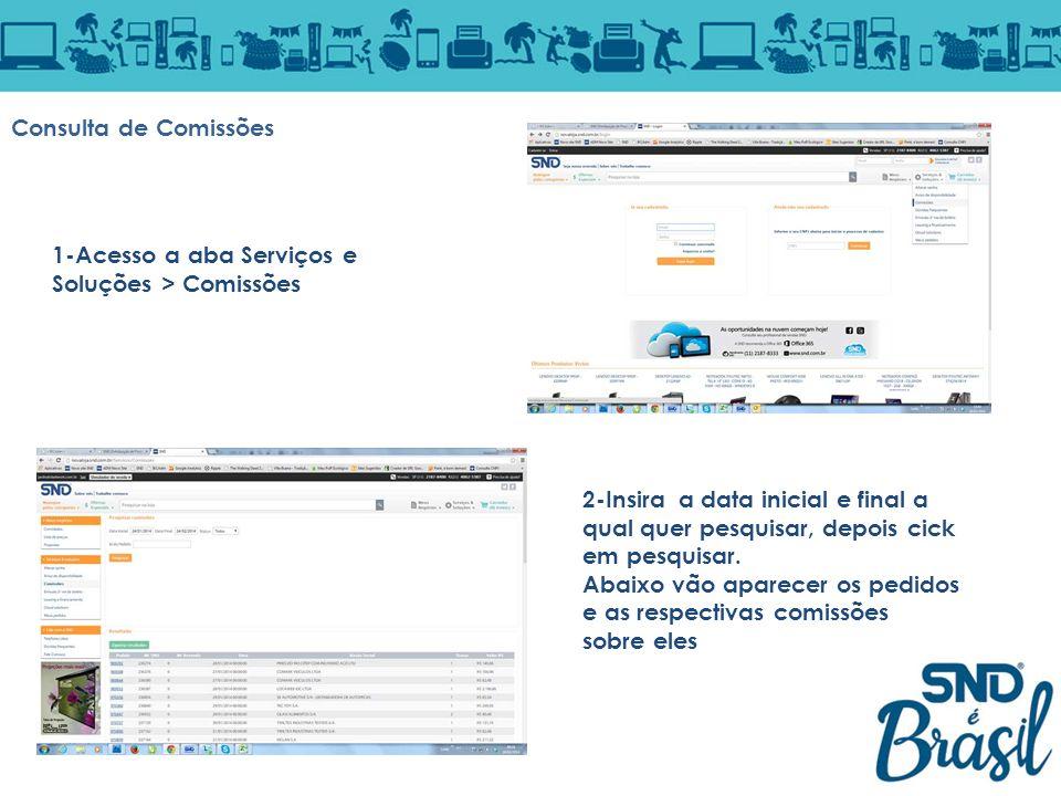Consulta de Comissões 1-Acesso a aba Serviços e Soluções > Comissões 2-Insira a data inicial e final a qual quer pesquisar, depois cick em pesquisar.