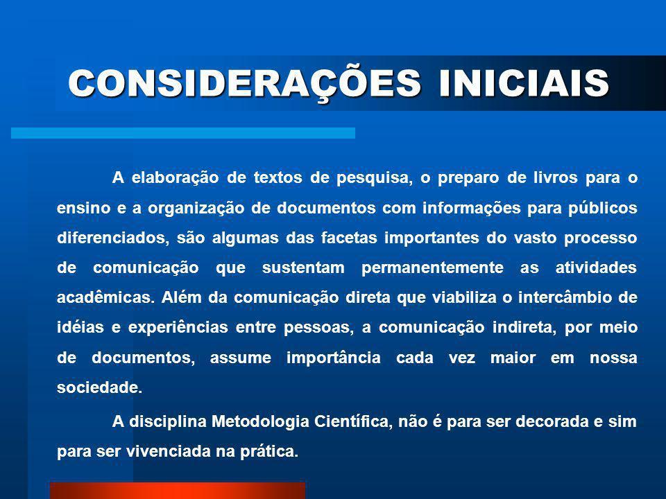 CONSIDERAÇÕES INICIAIS Atualmente, com as modificações da educação brasileira, a exigência da elaboração de uma monografia acadêmica, como requisito à