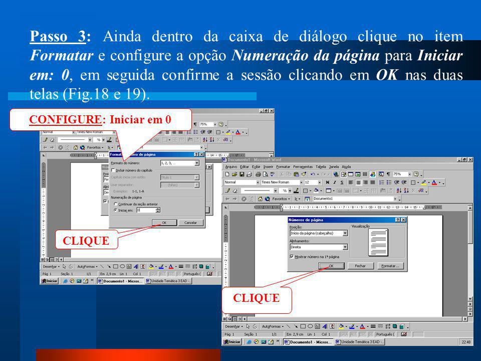 CLIQUE Início da página (cabeçalho) Passo 2: Dentro da caixa de diálogo clique no item Posição e escolha a opção Início da página (cabeçalho) (Fig.17)