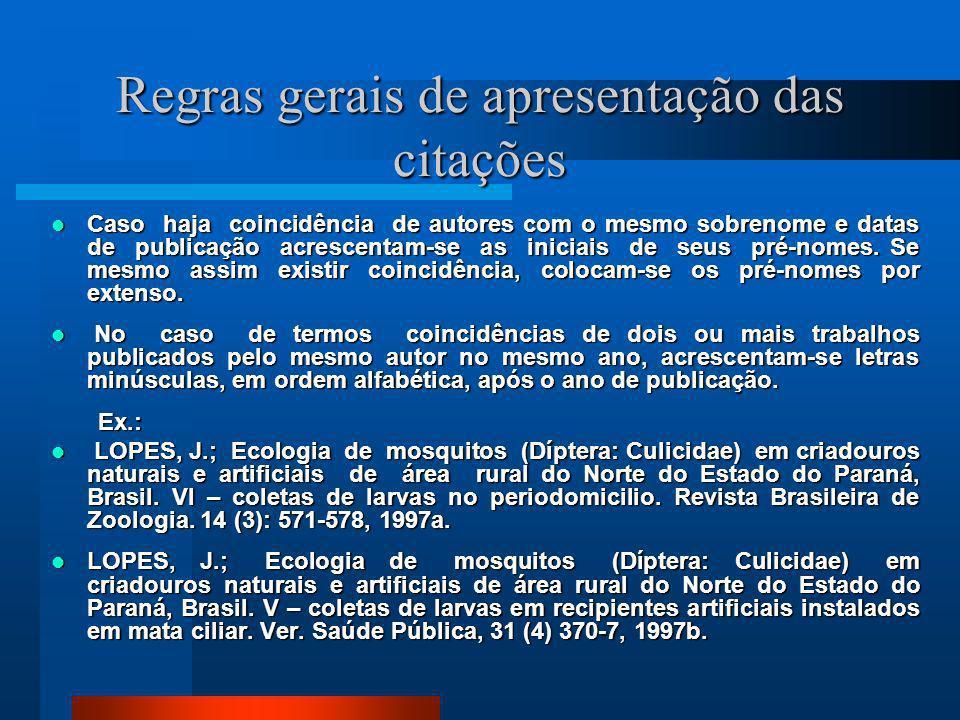 Regras gerais de apresentação das citações Nas citações com mais de dois autores, indica-se o nome do primeiro autor, seguido da expressão latina et a