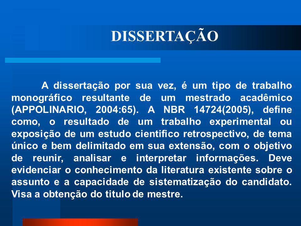 Compreende os trabalhos acadêmicos a tese, a dissertação e a monografia. De acordo com Appolinário (2004:184), no Brasil a tese é um tipo de trabalho