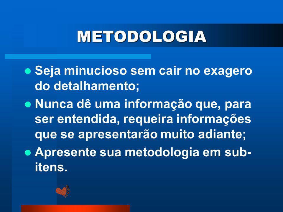 METODOLOGIA A seção metodologia, deve descrever de forma clara, direta e objetiva onde (o ambiente) a pesquisa foi realizada, quem foi pesquisado (os