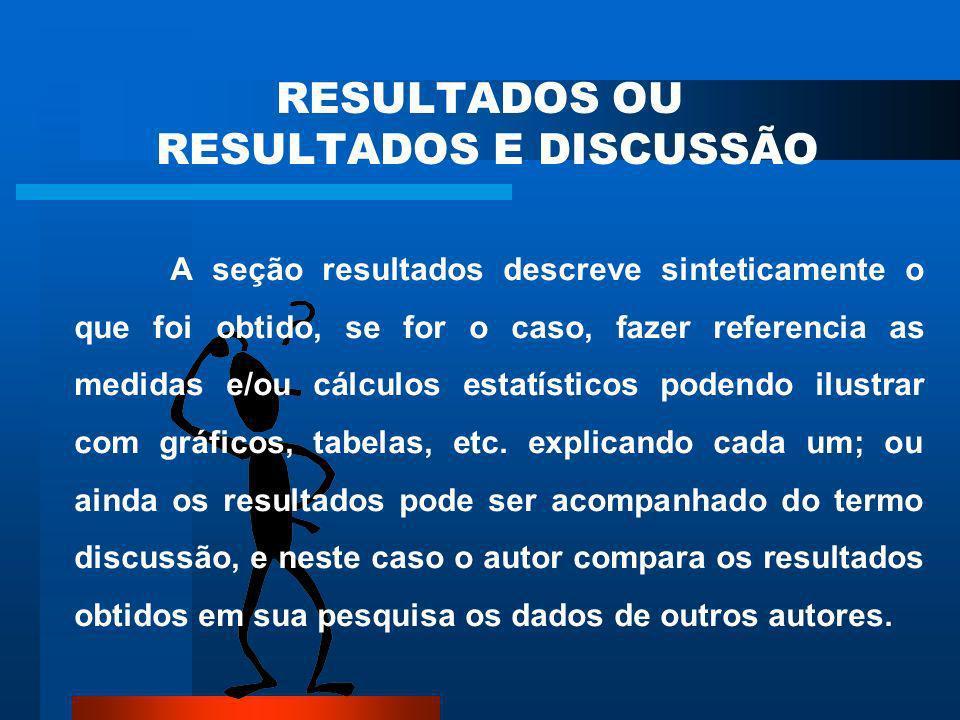 2 METODOLOGIA A seção metodologia, onde deve descrever de forma clara, direta e objetiva onde (o ambiente) a pesquisa foi realizada, quem foi pesquisa
