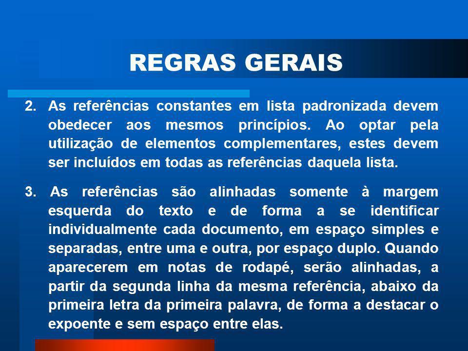 REGRAS GERAIS 1.A Norma da NBR 6023:2002, recomenda que nas referências quando terminar a primeira linha, a partir da segunda linha deve-se escrever a