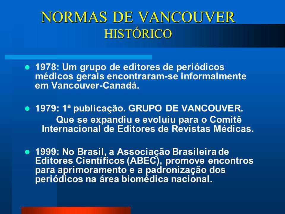 NORMAS DE VANCOUVER É usado na área biomédica, sob responsabilidade do Comitê Internacional de Editores de Revistas Médicas, originalmente conhecido c