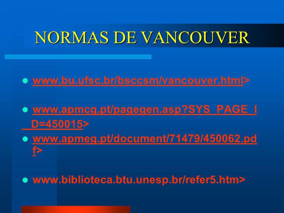 NORMAS DE VANCOUVER HISTÓRICO 1978: Um grupo de editores de periódicos médicos gerais encontraram-se informalmente em Vancouver-Canadá. 1979: 1ª publi