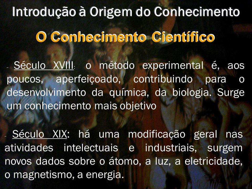 Introdução à Origem do Conhecimento O Conhecimento Científico -É o conhecimento segundo as normas da ciência. -O conhecimento científico é organizado