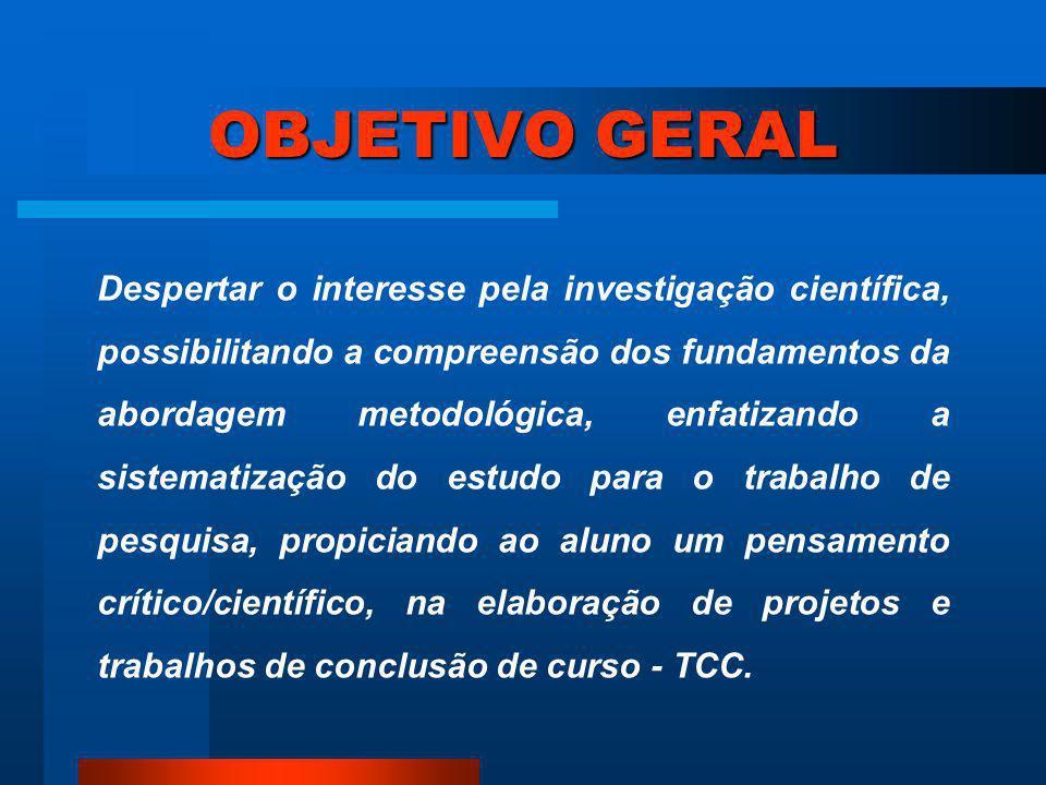 EMENTA DA DISCIPLINA Oferecer subsídios para o entendimento da construção científica como processo, apontando as diversas etapas da investigação e pes