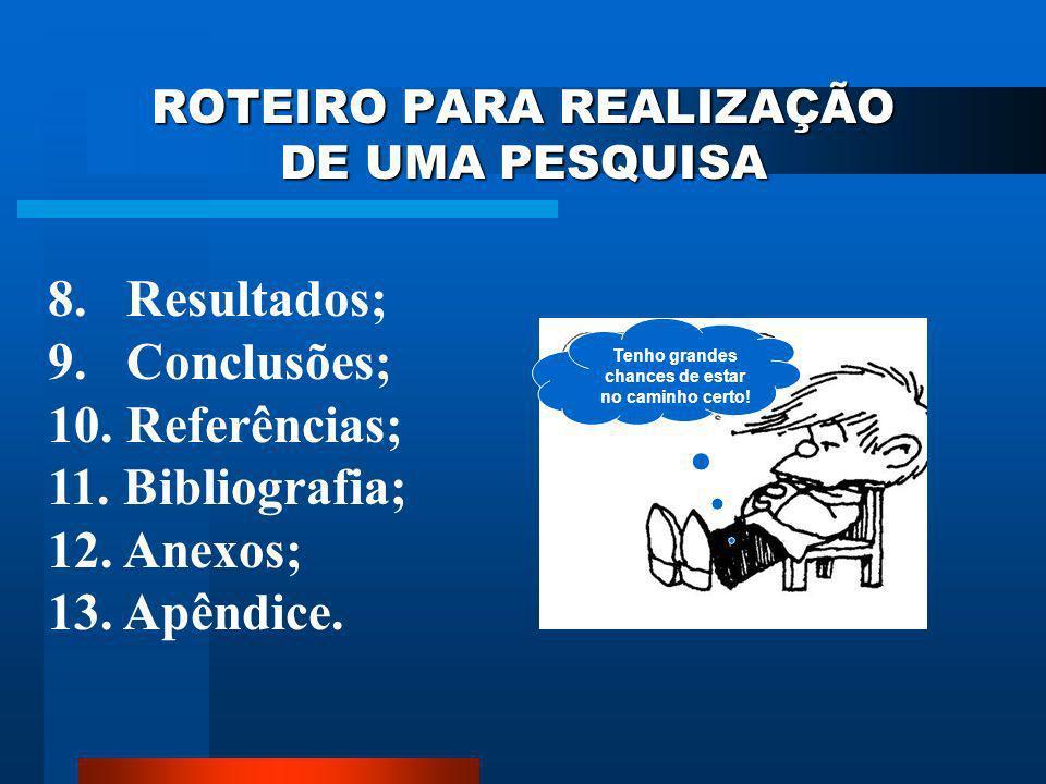 ROTEIRO PARA REALIZAÇÃO DE UMA PESQUISA 7. Metodologia: –D–Definição operacional das variáveis; –A–Amostragem; –I–Instrumentos; –P–Procedimentos; –A–A