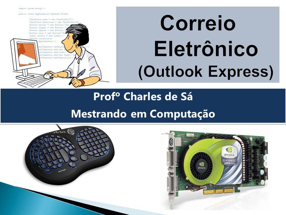 Profº Charles de Sá Mestrando em Computação Profº Charles de Sá Mestrando em Computação