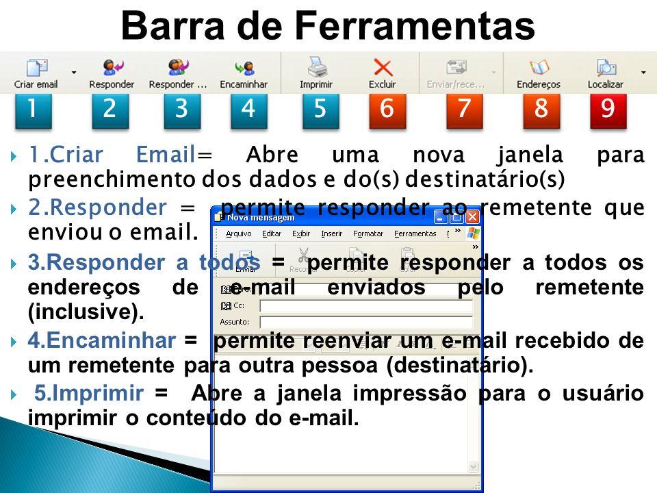 1 1 2 2 3 3 4 4 5 5 6 6 7 7 8 8 9 9 Barra de Ferramentas 1.Criar Email= Abre uma nova janela para preenchimento dos dados e do(s) destinatário(s) 2.Responder = permite responder ao remetente que enviou o email.
