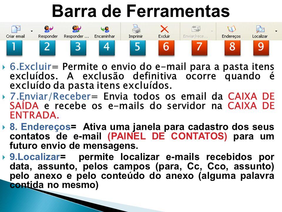1 1 2 2 3 3 4 4 5 5 6 6 7 7 8 8 9 9 Barra de Ferramentas 6.Excluir= Permite o envio do e-mail para a pasta itens excluídos.