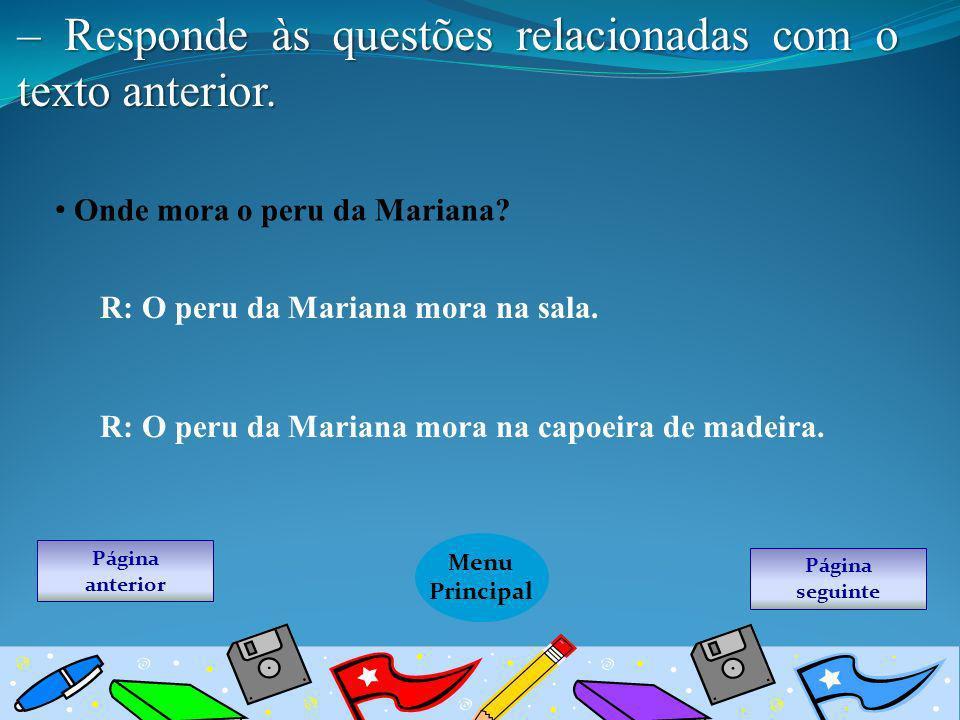– Responde às questões relacionadas com o texto anterior. Onde mora o peru da Mariana? R: O peru da Mariana mora na sala. R: O peru da Mariana mora na