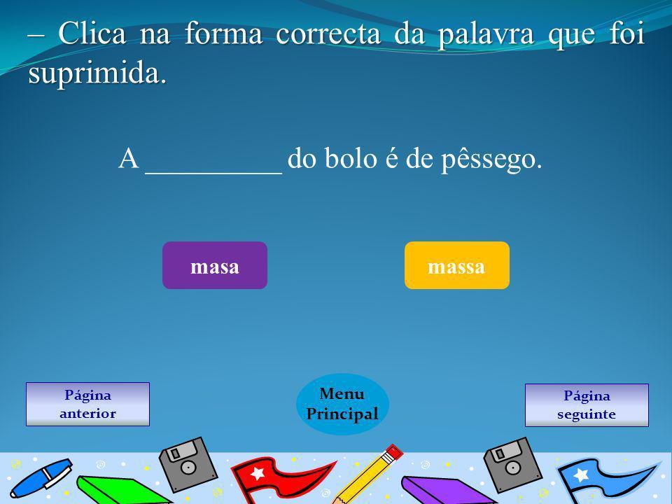 Página seguinte Menu Principal Página anterior A _________ do bolo é de pêssego. masamassa – Clica na forma correcta da palavra que foi suprimida.