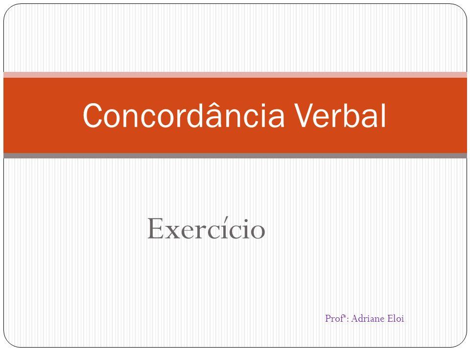 Exercício Concordância Verbal Profª: Adriane Eloi