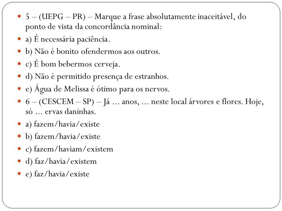7 – (UFPR) – Qual a alternativa em que as formas dos verbos bater, consertar e haver nas frases abaixo, são usadas na concordância correta.